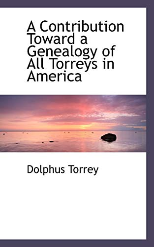 9781103069040: A Contribution Toward a Genealogy of All Torreys in America