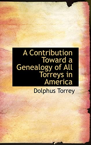 9781103069064: A Contribution Toward a Genealogy of All Torreys in America