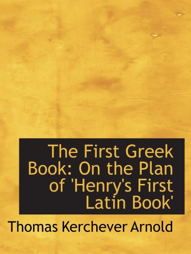 9781103072019: The First Greek Book: On the Plan of 'Henry's First Latin Book'