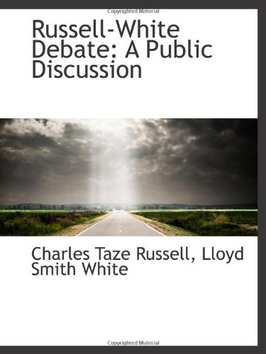 Russell-White Debate: A Public Discussion: Russell, Charles Taze