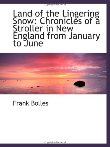9781103076307: Land of the Lingering Snow: Chronicles of a Stroller in New England from January to June