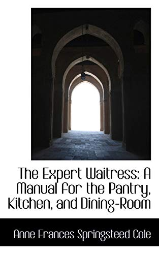 The Expert Waitress: A Manual for the: Anne Frances Springsteed