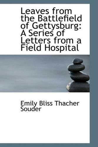Leaves from the Battlefield of Gettysburg: A: Bliss Thacher Souder,