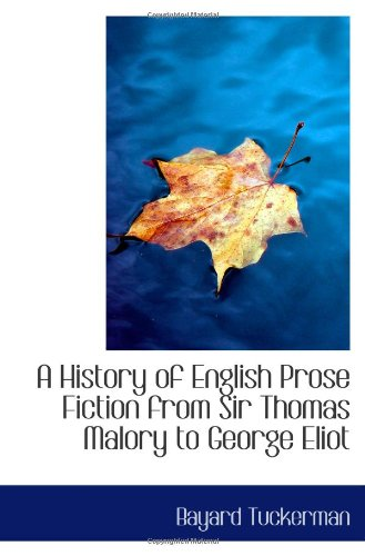 9781103093533: A History of English Prose Fiction from Sir Thomas Malory to George Eliot