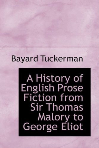 9781103093588: A History of English Prose Fiction from Sir Thomas Malory to George Eliot