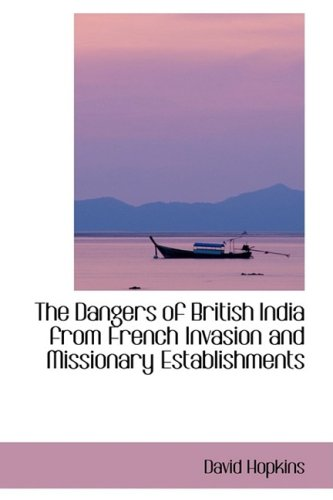 9781103099306: The Dangers of British India from French Invasion and Missionary Establishments