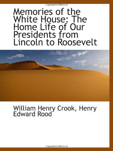 9781103100170: Memories of the White House: The Home Life of Our Presidents from Lincoln to Roosevelt