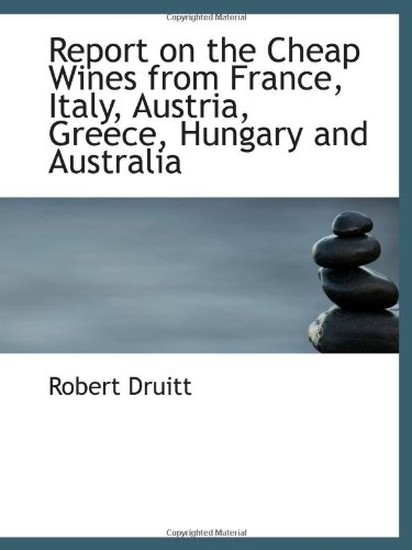 9781103112388: Report on the Cheap Wines from France, Italy, Austria, Greece, Hungary and Australia