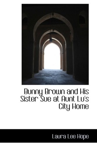 9781103114801: Bunny Brown and His Sister Sue at Aunt Lu's City Home