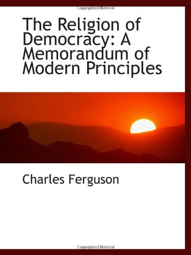 9781103115068: The Religion of Democracy: A Memorandum of Modern Principles