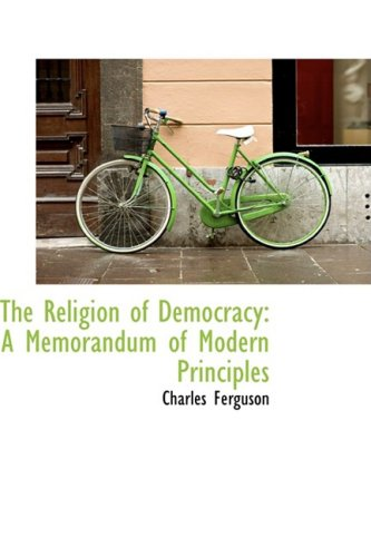 9781103115143: The Religion of Democracy: A Memorandum of Modern Principles