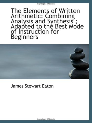 9781103122998: The Elements of Written Arithmetic: Combining Analysis and Synthesis ; Adapted to the Best Mode of I