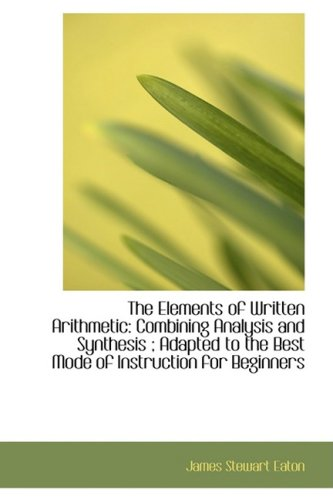 9781103123056: The Elements of Written Arithmetic: Combining Analysis and Synthesis ; Adapted to the Best Mode of I