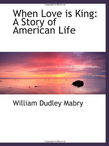 9781103127498: When Love is King: A Story of American Life