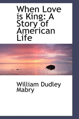 9781103127566: When Love is King: A Story of American Life (Bibliolife Reproduction)