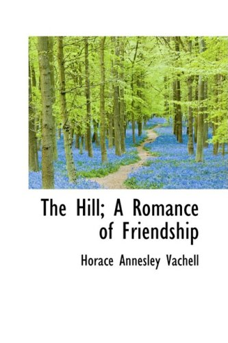 9781103128334: The Hill; A Romance of Friendship
