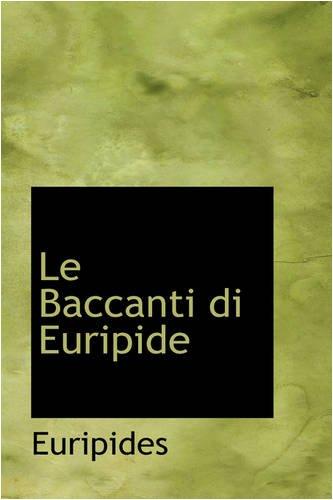 Le Baccanti di Euripide (Italian Edition) (1103134507) by Euripides