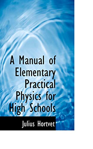 A Manual of Elementary Practical Physics for: Hortvet, Julius