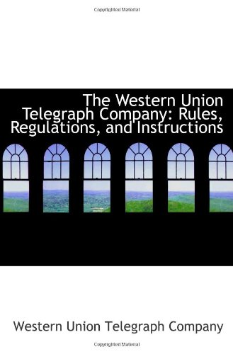 9781103135608: The Western Union Telegraph Company: Rules, Regulations, and Instructions