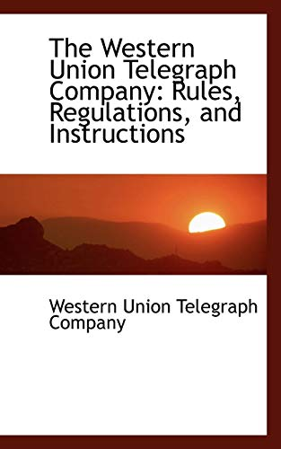 9781103135622: The Western Union Telegraph Company: Rules, Regulations, and Instructions