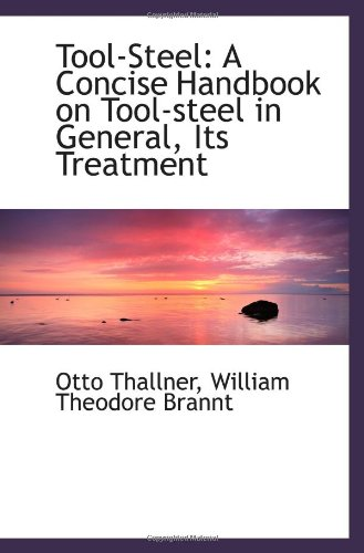 9781103138739: Tool-Steel: A Concise Handbook on Tool-steel in General, Its Treatment