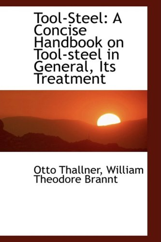 9781103138777: Tool-steel: A Concise Handbook on Tool-steel in General, Its Treatment