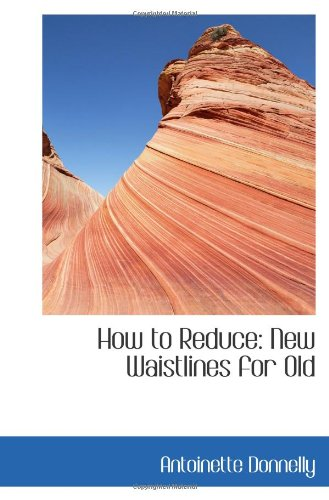 9781103143894: How to Reduce: New Waistlines for Old