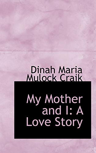 My Mother and I: A Love Story (9781103146512) by Dinah Maria Mulock Craik