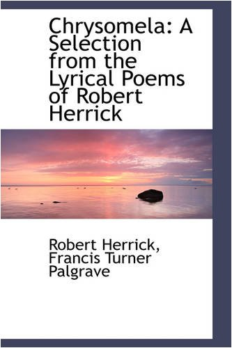 9781103148875: Chrysomela: A Selection from the Lyrical Poems of Robert Herrick