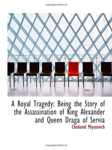 9781103150380: A Royal Tragedy: Being the Story of the Assassination of King Alexander and Queen Draga of Servia