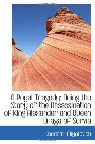 9781103150403: A Royal Tragedy: Being the Story of the Assassination of King Alexander and Queen Draga of Servia