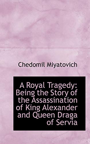 9781103150410: A Royal Tragedy: Being the Story of the Assassination of King Alexander and Queen Draga of Servia