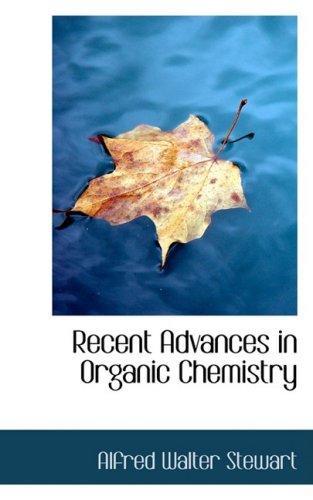 Recent Advances in Organic Chemistry: Stewart, Alfred Walter