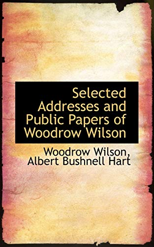 Selected Addresses and Public Papers of Woodrow Wilson (9781103158577) by Woodrow Wilson