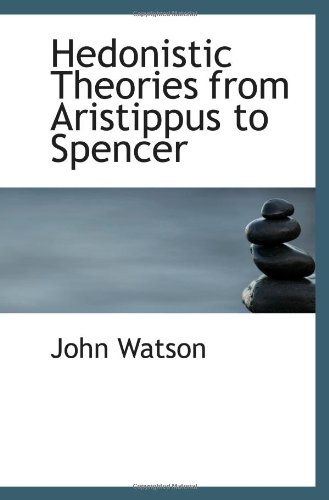 Hedonistic Theories from Aristippus to Spencer (9781103162383) by Watson, John