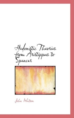 9781103162413: Hedonistic Theories from Aristippus to Spencer