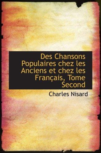 9781103164318: Des Chansons Populaires chez les Anciens et chez les Français, Tome Second