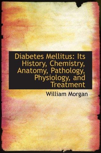 9781103165889: Diabetes Mellitus: Its History, Chemistry, Anatomy, Pathology, Physiology, and Treatment