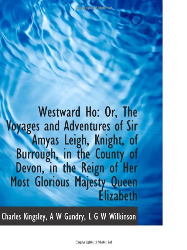 9781103174003: Westward Ho: Or, The Voyages and Adventures of Sir Amyas Leigh, Knight, of Burrough, in the County o