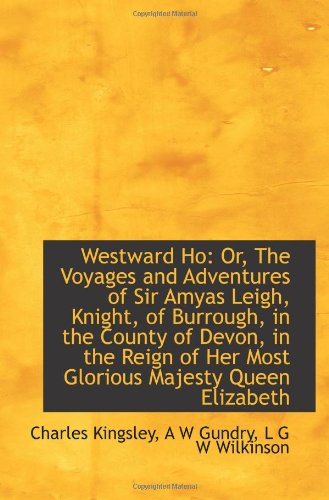 9781103174010: Westward Ho: Or, The Voyages and Adventures of Sir Amyas Leigh, Knight, of Burrough, in the County o