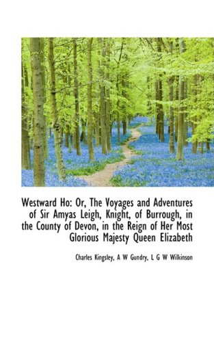 9781103174058: Westward Ho: Or, The Voyages and Adventures of Sir Amyas Leigh, Knight, of Burrough, in the County o