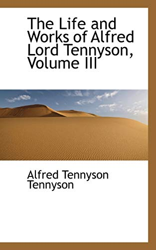 The Life and Works of Alfred Lord Tennyson, Volume III (9781103174287) by Alfred Tennyson Tennyson
