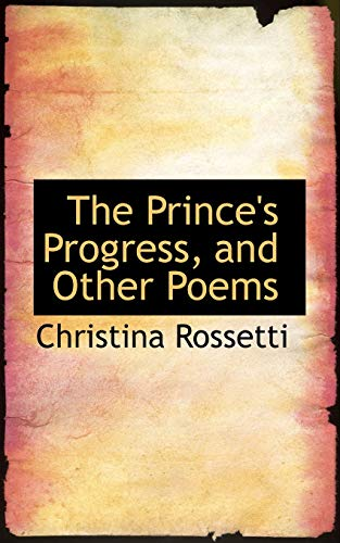 The Prince's Progress, and Other Poems (1103185721) by Christina Rossetti