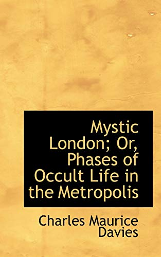 9781103189694: Mystic London; Or, Phases of Occult Life in the Metropolis