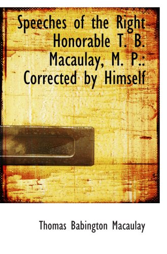 9781103194551: Speeches of the Right Honorable T. B. Macaulay, M. P.: Corrected by Himself