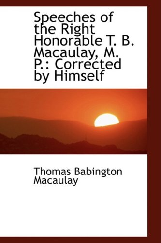 9781103194636: Speeches of the Right Honorable T. B. Macaulay, M. P.: Corrected by Himself