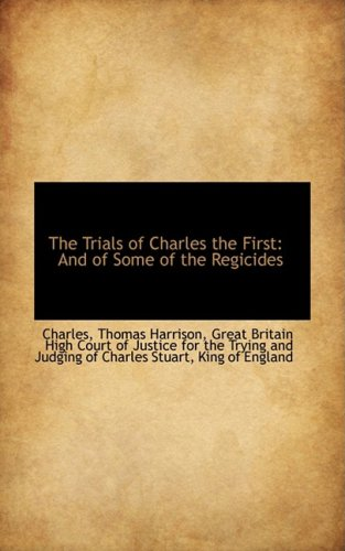 The Trials of Charles the First: And of Some of the Regicides (1103196138) by Charles