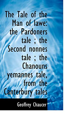 The Tale of the Man of lawe: the Pardoners tale ; the Second nonnes tale ; the Chanouns yemannes ...