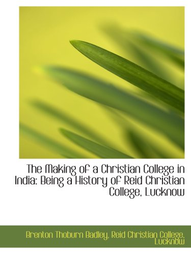 9781103207794: The Making of a Christian College in India: Being a History of Reid Christian College, Lucknow