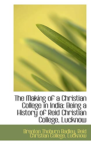 9781103207862: The Making of a Christian College in India: Being a History of Reid Christian College, Lucknow